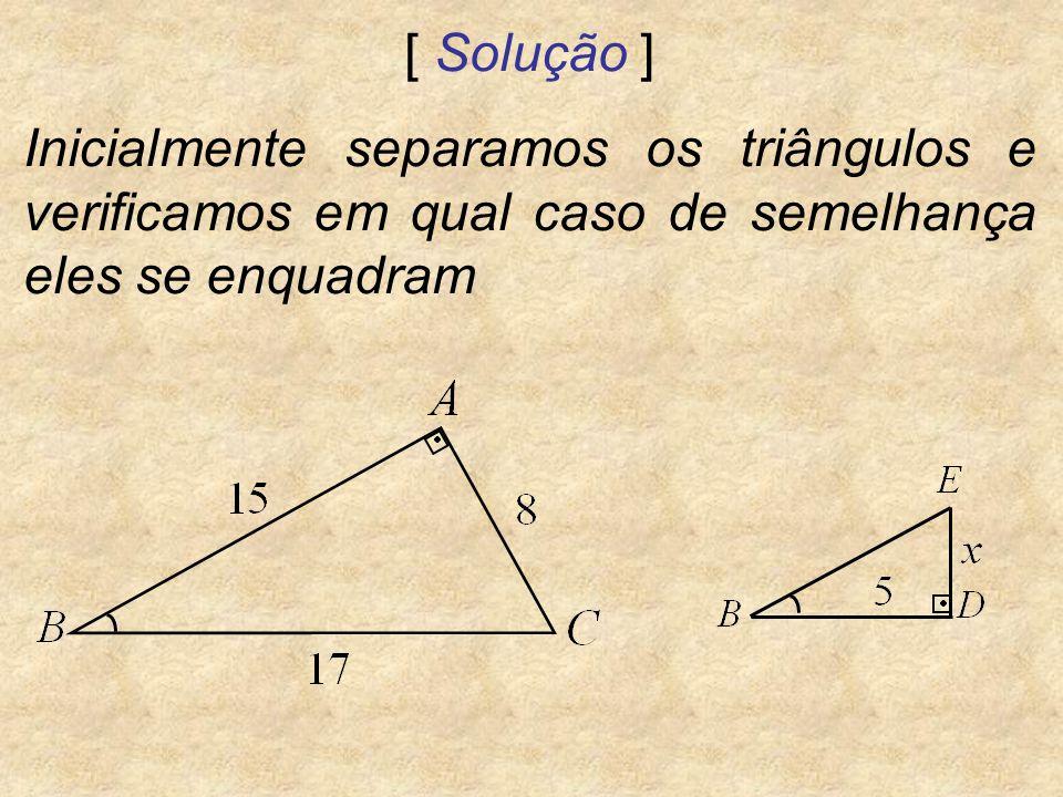 [ Solução ] Inicialmente separamos os triângulos e verificamos em qual caso de semelhança eles se enquadram.